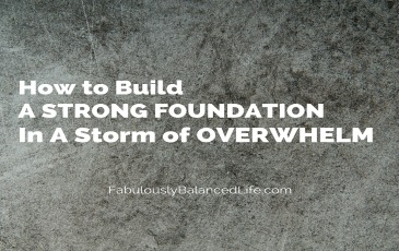 How to build strong foundations in a storm of overwhelm