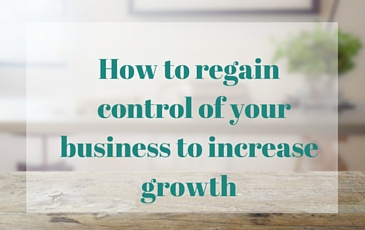 How to regain control of your business to increase growth