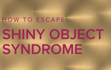 How to escape shiny object syndrome